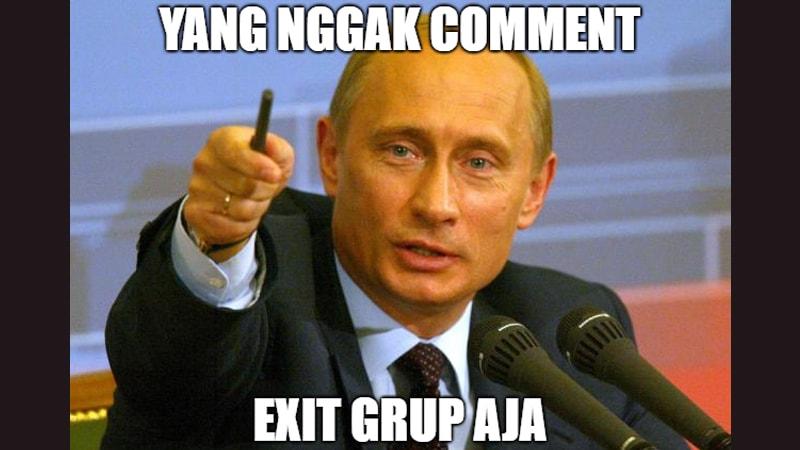 gak komen silakan keluar dari group