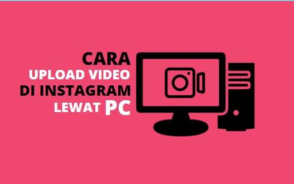cara upload video di instagram lewat pc