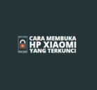 Cara Membuka HP Xiaomi yang Terkunci