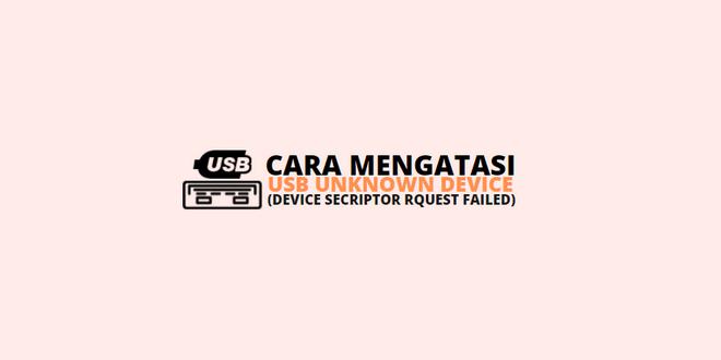 Cara Mengatasi USB Unknown
