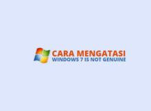 Cara Mengatasi Windows 7 is Not Genuine